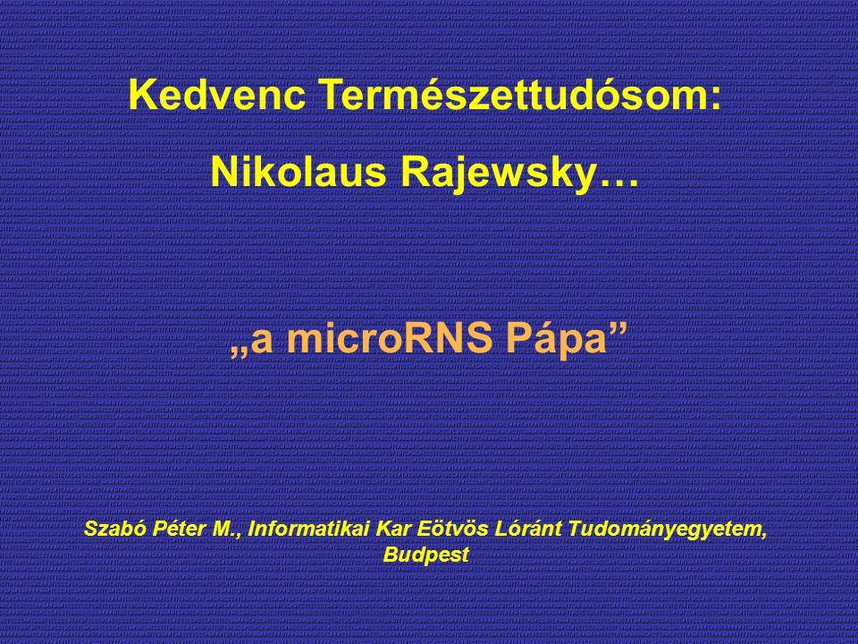 """Kedvenc Természettudósom: Nikolaus Rajewsky… """"a microRNS Pápa Szabó Péter M., Informatikai Kar Eötvös Lóránt Tudományegyetem, Budpest"""