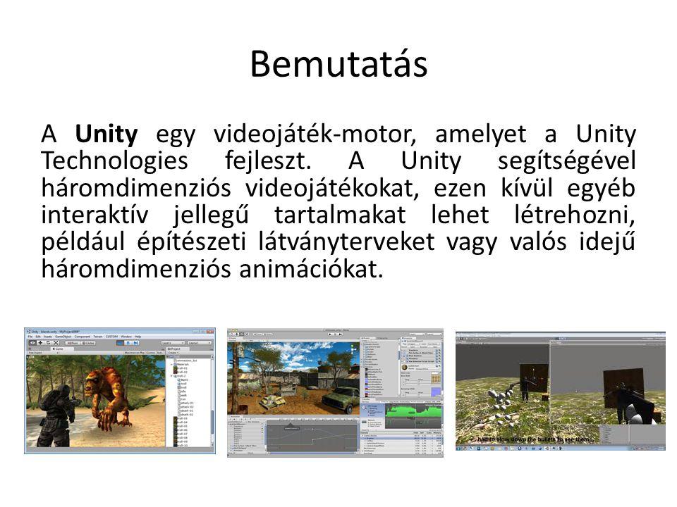 Bemutatás A Unity egy videojáték-motor, amelyet a Unity Technologies fejleszt. A Unity segítségével háromdimenziós videojátékokat, ezen kívül egyéb in