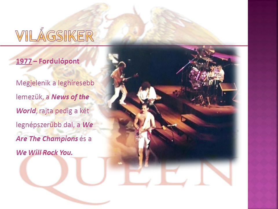 1977 – Fordulópont Megjelenik a leghíresebb lemezük, a News of the World, rajta pedig a két legnépszerűbb dal, a We Are The Champions és a We Will Rock You.