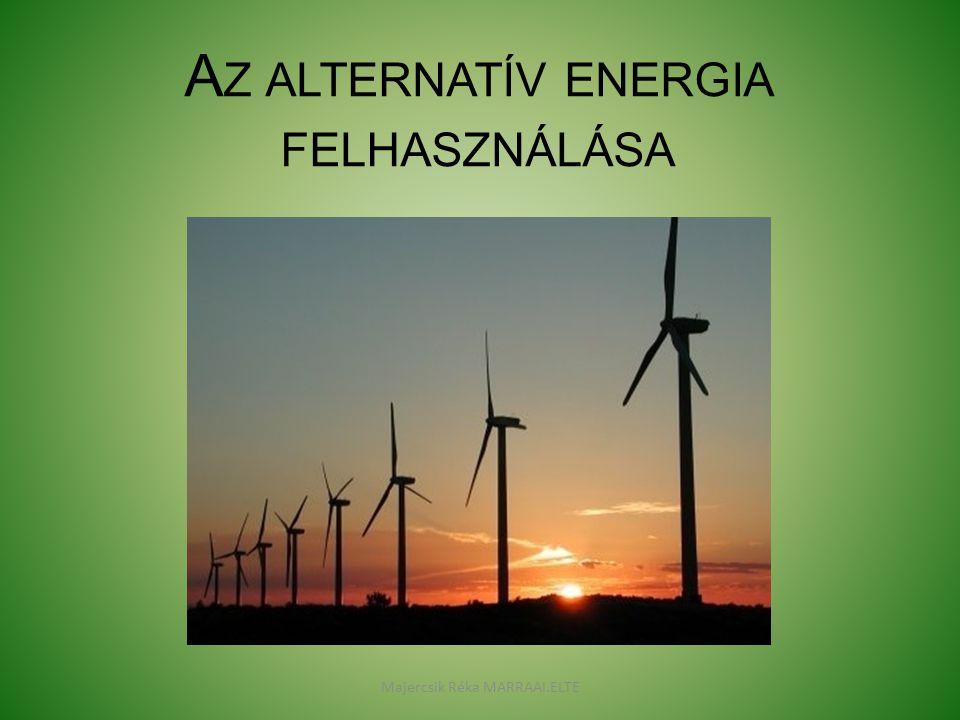 Néhány szó az alternatív energiáról A mai környezettudatos gondolkodás egyre inkább előtérbe helyezi a megújuló energiaforrások felhasználását.