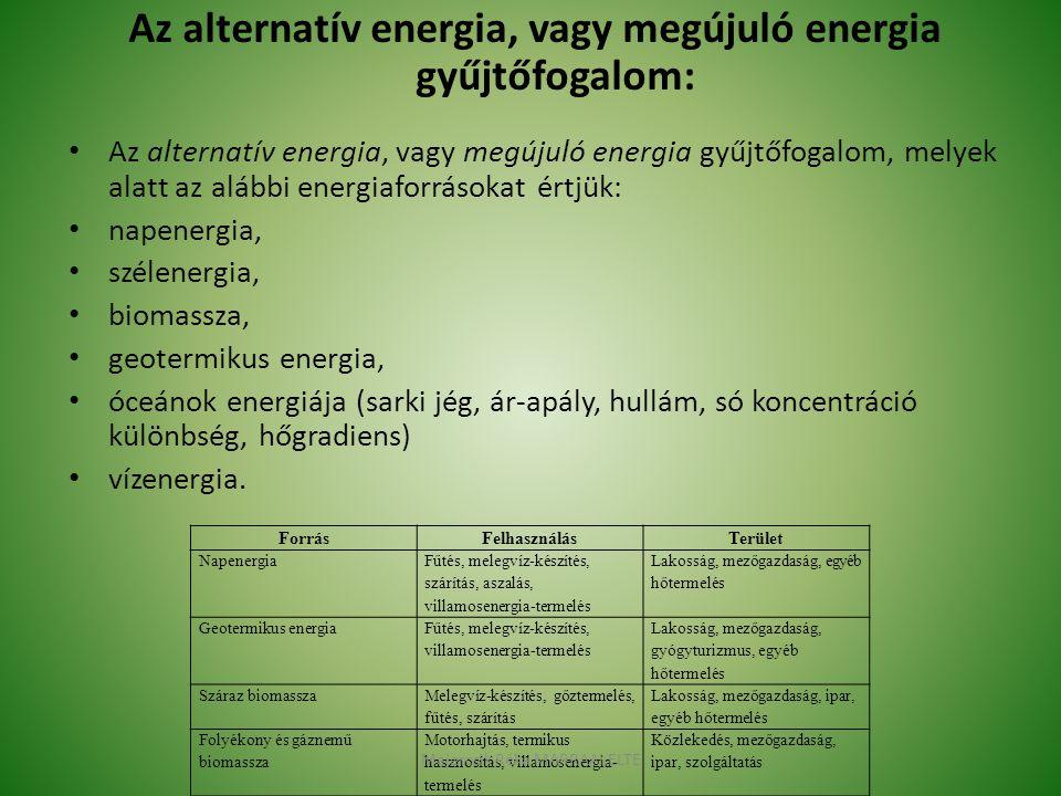 Az alternatív energia, vagy megújuló energia gyűjtőfogalom: Az alternatív energia, vagy megújuló energia gyűjtőfogalom, melyek alatt az alábbi energia