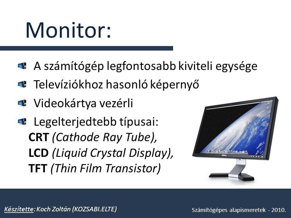 Monitor: A számítógép legfontosabb kiviteli egysége Televíziókhoz hasonló képernyő Videokártya vezérli Legelterjedtebb típusai: CRT (Cathode Ray Tube)