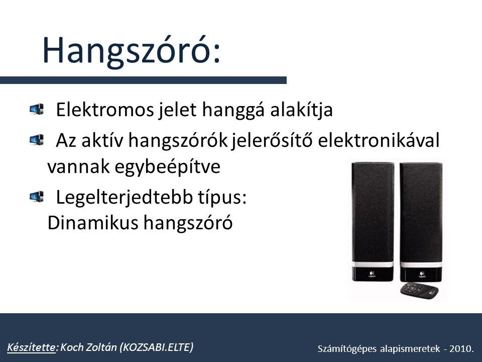 Hangszóró: Elektromos jelet hanggá alakítja Az aktív hangszórók jelerősítő elektronikával vannak egybeépítve Legelterjedtebb típus: Dinamikus hangszór