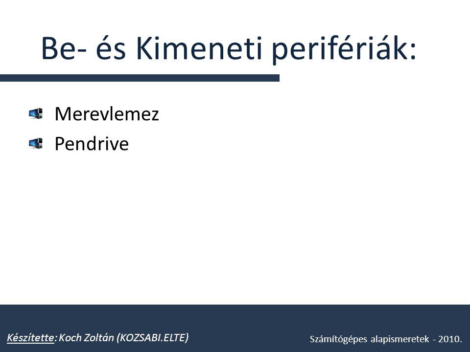 Be- és Kimeneti perifériák: Merevlemez Pendrive Készítette: Koch Zoltán (KOZSABI.ELTE) Számítógépes alapismeretek - 2010.