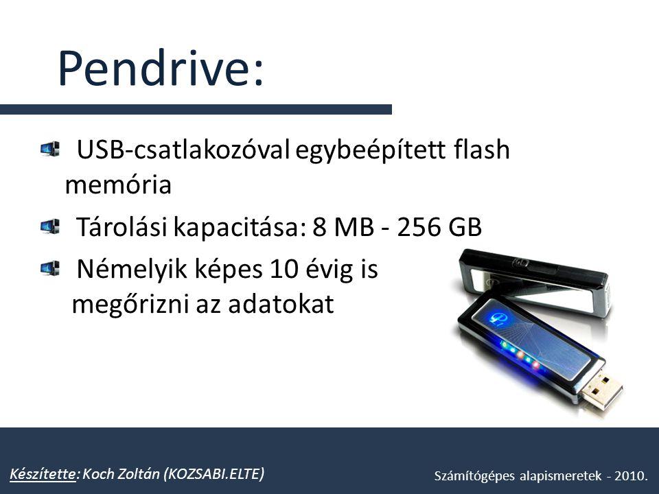 Pendrive: USB-csatlakozóval egybeépített flash memória Tárolási kapacitása: 8 MB - 256 GB Némelyik képes 10 évig is megőrizni az adatokat Készítette: