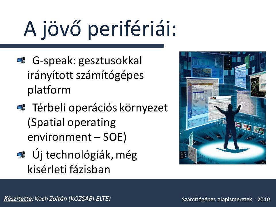 A jövő perifériái: G-speak: gesztusokkal irányított számítógépes platform Térbeli operációs környezet (Spatial operating environment – SOE) Új technol