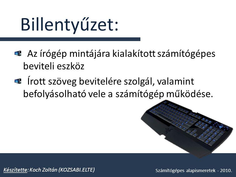 Billentyűzet: Az írógép mintájára kialakított számítógépes beviteli eszköz Írott szöveg bevitelére szolgál, valamint befolyásolható vele a számítógép