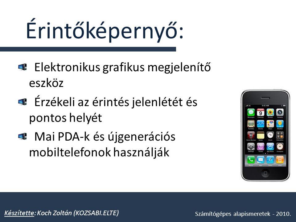 Érintőképernyő: Elektronikus grafikus megjelenítő eszköz Érzékeli az érintés jelenlétét és pontos helyét Mai PDA-k és újgenerációs mobiltelefonok hasz