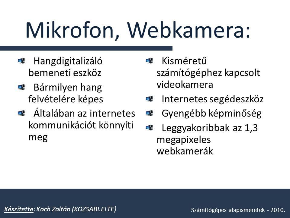 Mikrofon, Webkamera: Hangdigitalizáló bemeneti eszköz Bármilyen hang felvételére képes Általában az internetes kommunikációt könnyíti meg Készítette: