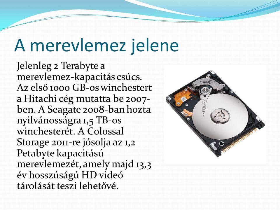 A merevlemez jelene Jelenleg 2 Terabyte a merevlemez-kapacitás csúcs. Az első 1000 GB-os winchestert a Hitachi cég mutatta be 2007- ben. A Seagate 200