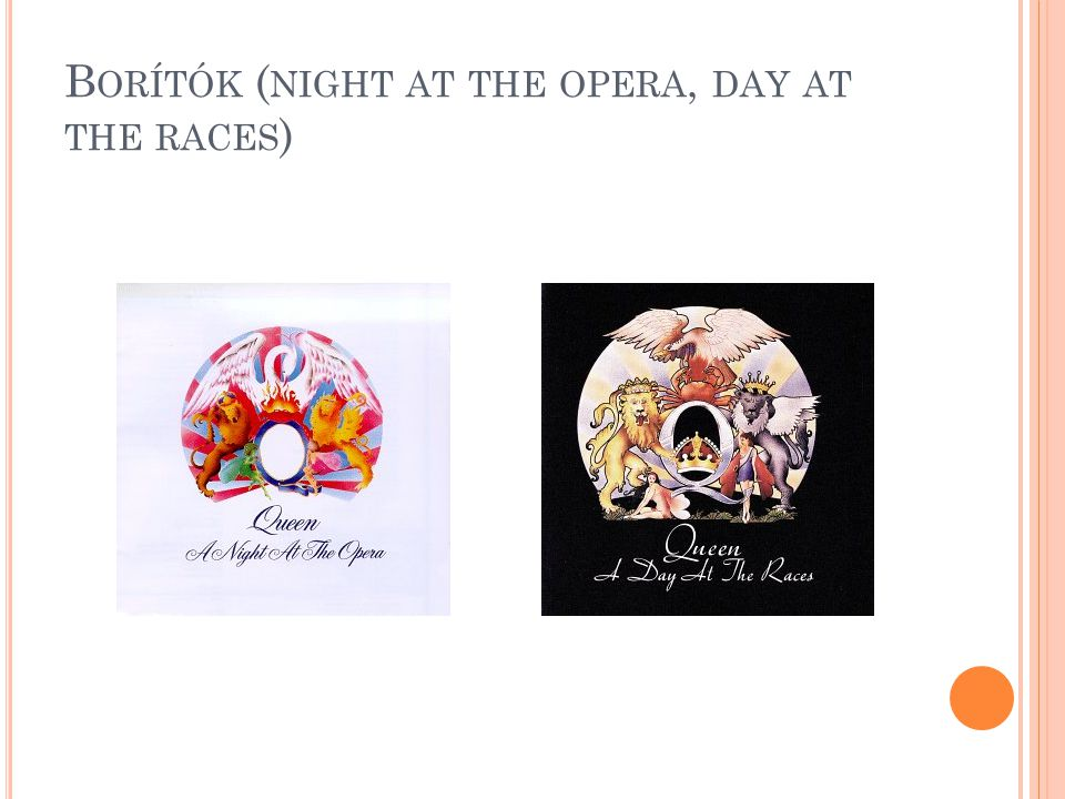 B ORÍTÓK ( NIGHT AT THE OPERA, DAY AT THE RACES )