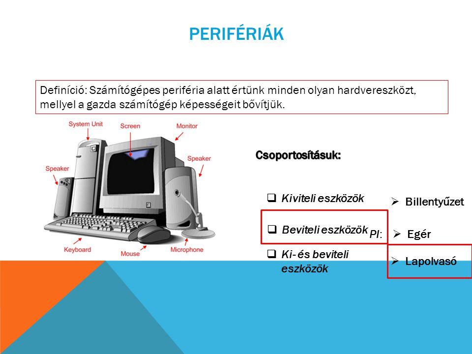 PERIFÉRIÁK Definíció: Számítógépes periféria alatt értünk minden olyan hardvereszközt, mellyel a gazda számítógép képességeit bővítjük.  Kiviteli esz