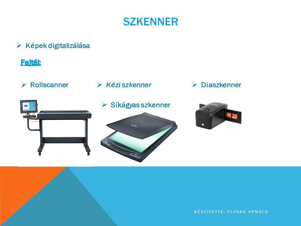 SZKENNER KÉSZÍTETTE: FLASKA ARNOLD  Képek digitalizálása  Rollscanner  Kézi szkenner  Síkágyas szkenner  Diaszkenner