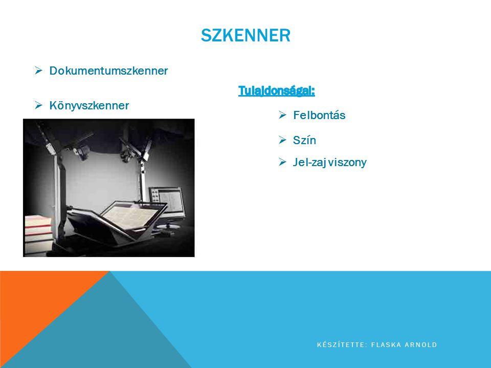 SZKENNER KÉSZÍTETTE: FLASKA ARNOLD  Dokumentumszkenner  Könyvszkenner  Felbontás  Szín  Jel-zaj viszony