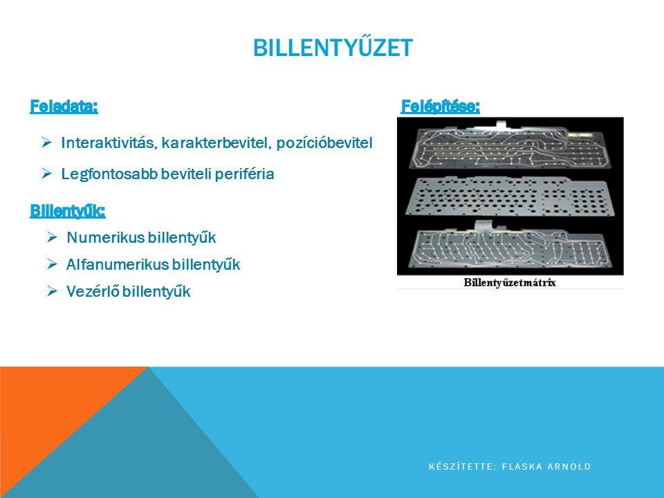 BILLENTYŰZET KÉSZÍTETTE: FLASKA ARNOLD  Mechanikus  Optikai  Hagyományos  Ergonomikus  Multimédia ~  Kisegítő billentyűzet