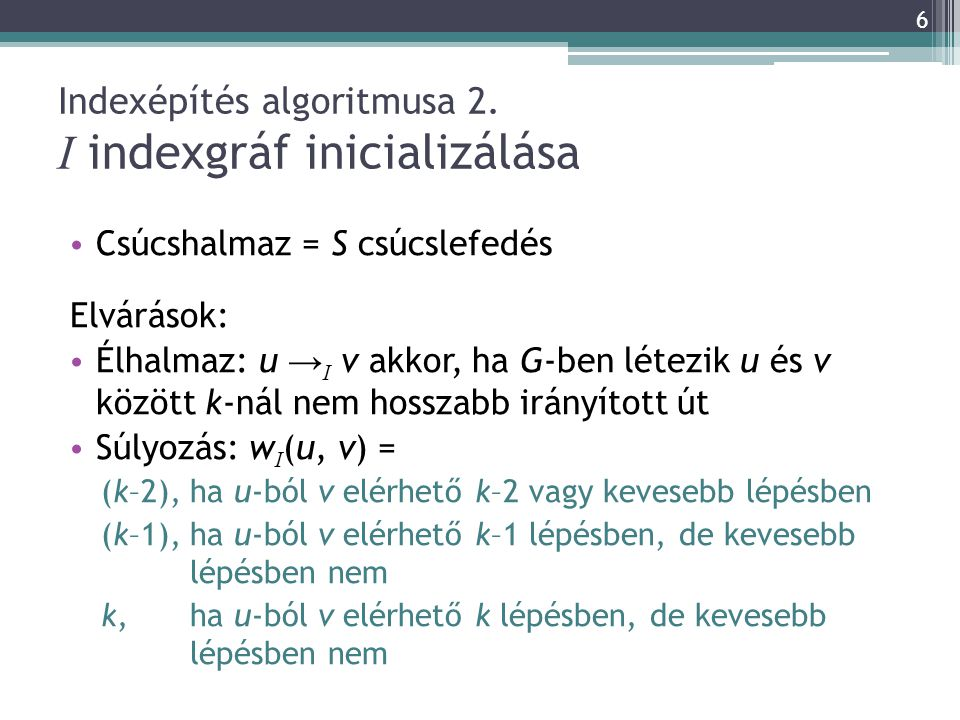 Indexépítés algoritmusa 2. I indexgráf inicializálása Csúcshalmaz = S csúcslefedés Elvárások: Élhalmaz: u → I v akkor, ha G-ben létezik u és v között