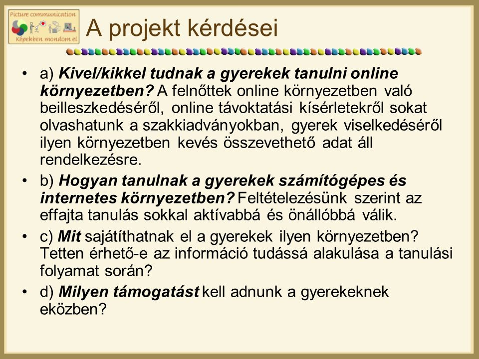 A projekt kérdései a) Kivel/kikkel tudnak a gyerekek tanulni online környezetben.