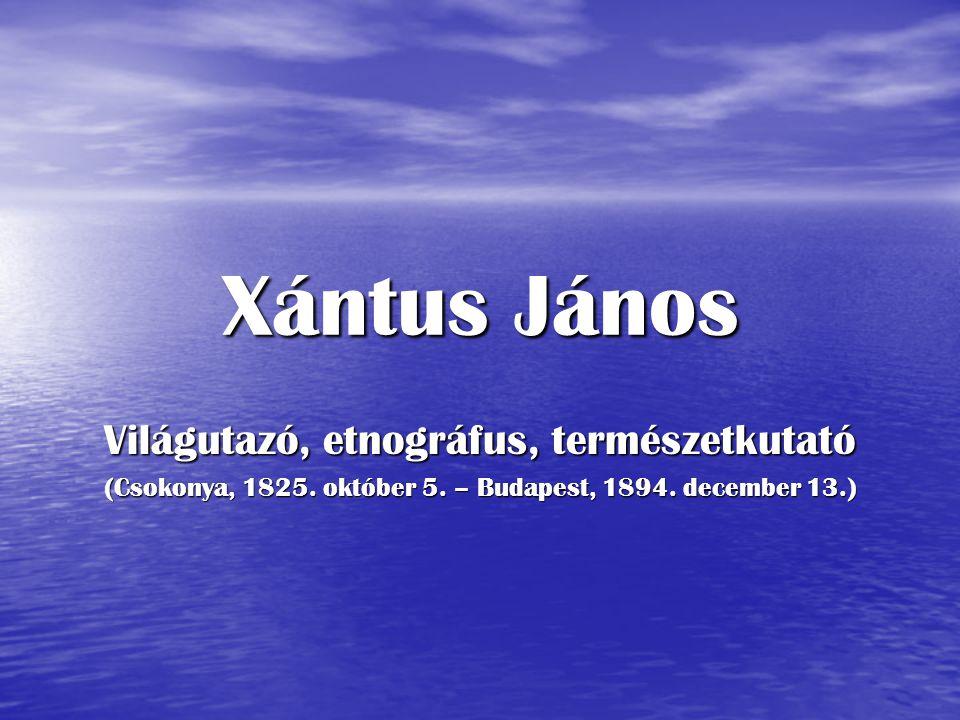 Xántus János Világutazó, etnográfus, természetkutató (Csokonya, 1825. október 5. – Budapest, 1894. december 13.)