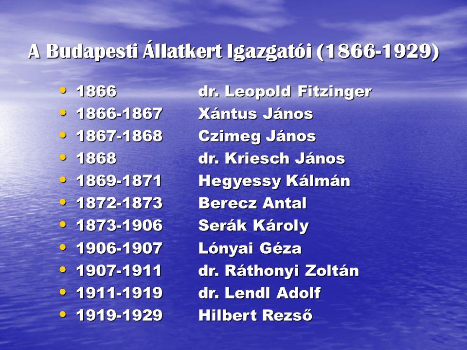 A Budapesti Állatkert Igazgatói (1866-1929) 1866dr. Leopold Fitzinger 1866dr. Leopold Fitzinger 1866-1867Xántus János 1866-1867Xántus János 1867-1868C
