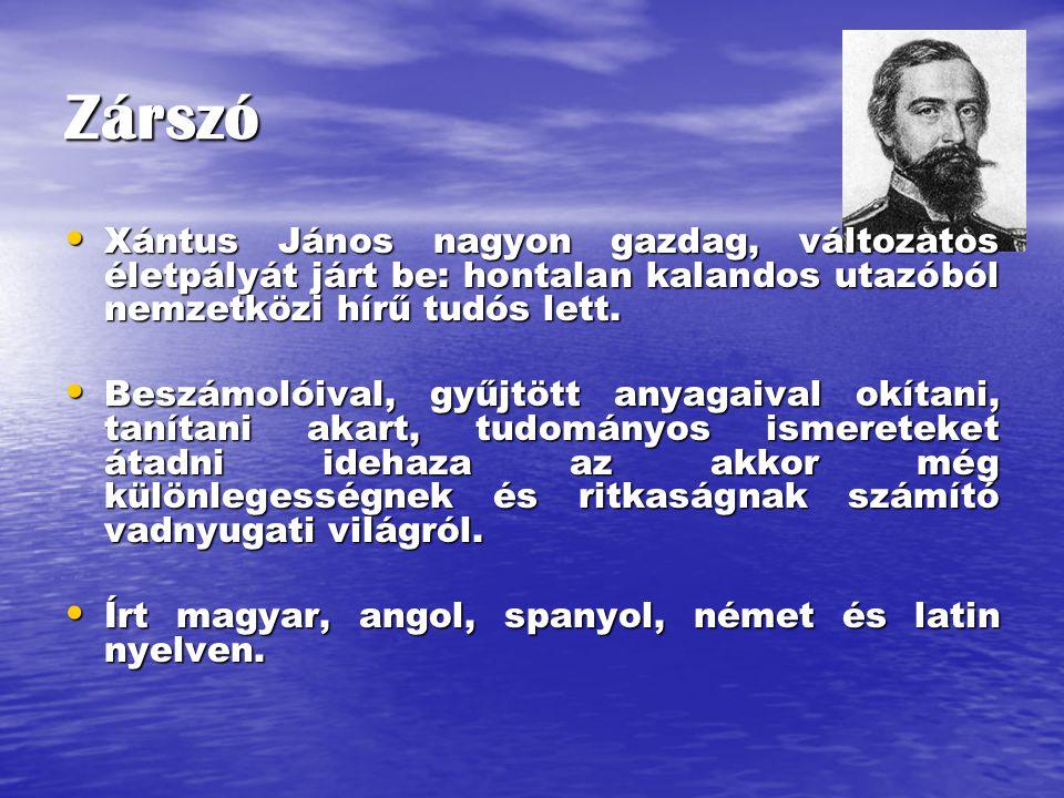 Zárszó Xántus János nagyon gazdag, változatos életpályát járt be: hontalan kalandos utazóból nemzetközi hírű tudós lett. Xántus János nagyon gazdag, v