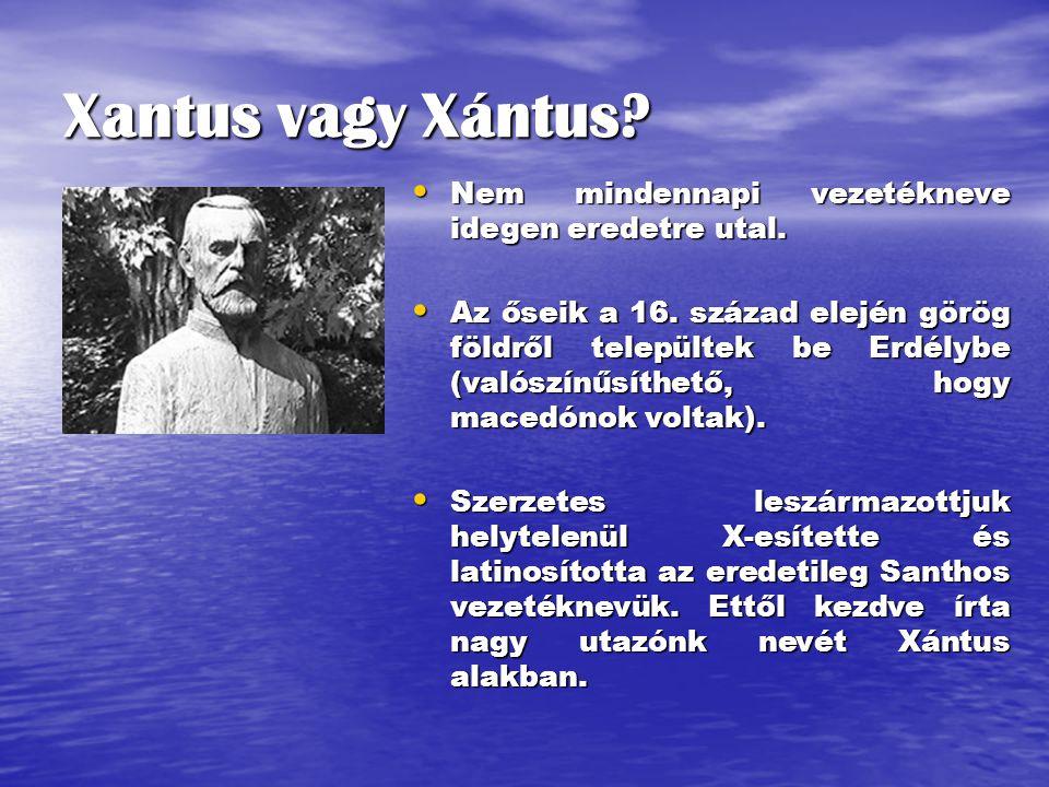 Xantus vagy Xántus.Nem mindennapi vezetékneve idegen eredetre utal.