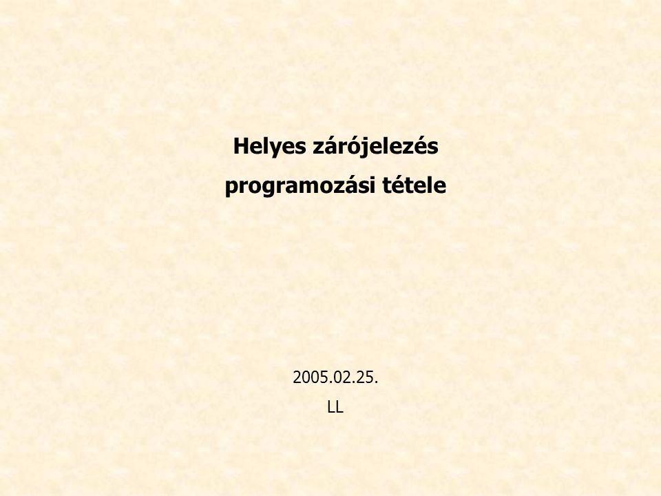 Helyes zárójelezés programozási tétele 2005.02.25. LL