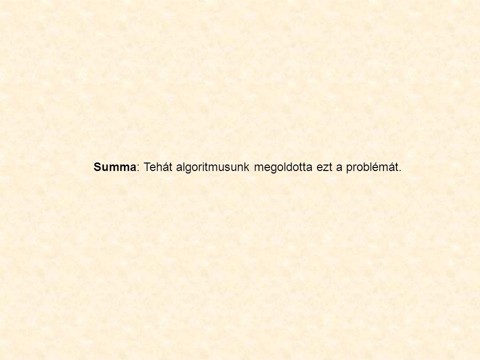 Summa: Tehát algoritmusunk megoldotta ezt a problémát.