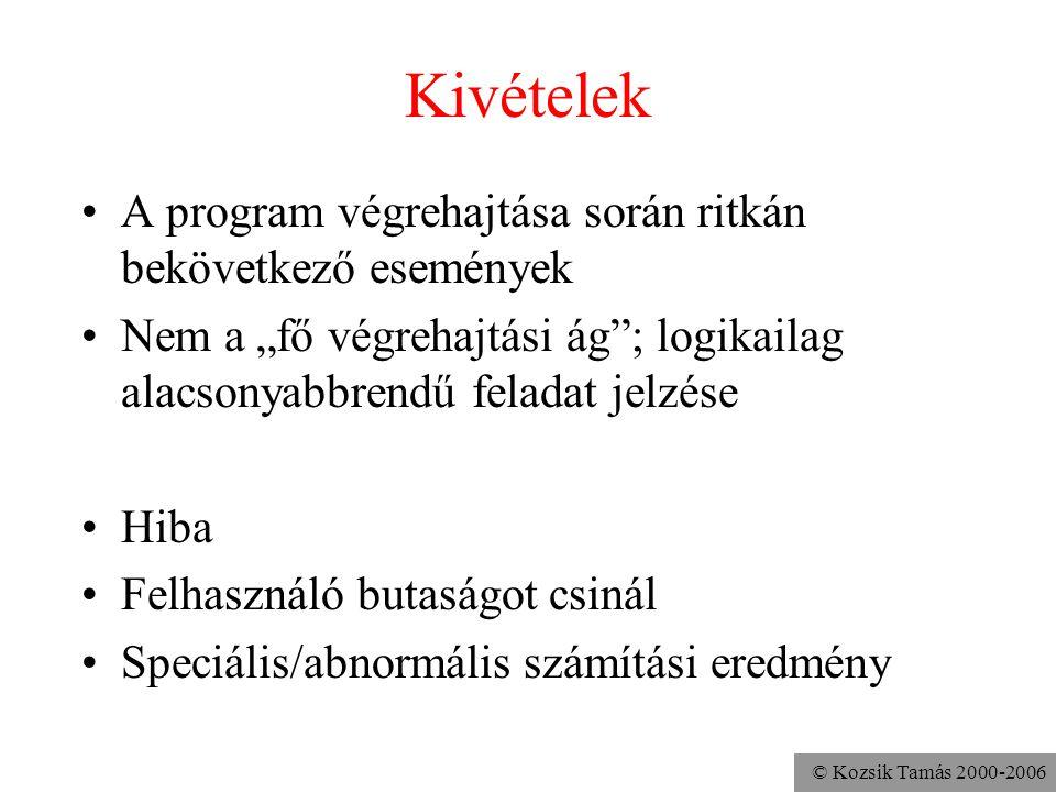 """© Kozsik Tamás 2000-2006 Kivételek A program végrehajtása során ritkán bekövetkező események Nem a """"fő végrehajtási ág""""; logikailag alacsonyabbrendű f"""