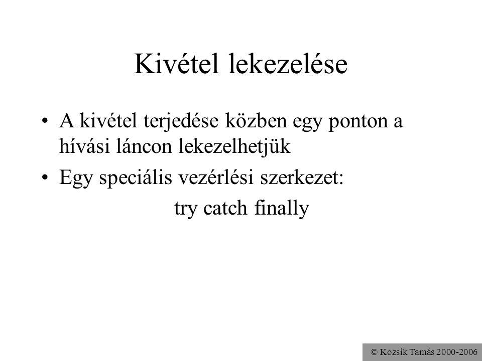 © Kozsik Tamás 2000-2006 Kivétel lekezelése A kivétel terjedése közben egy ponton a hívási láncon lekezelhetjük Egy speciális vezérlési szerkezet: try catch finally