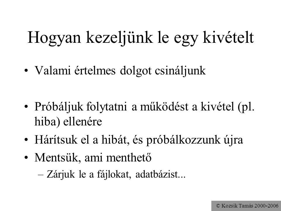 © Kozsik Tamás 2000-2006 Hogyan kezeljünk le egy kivételt Valami értelmes dolgot csináljunk Próbáljuk folytatni a működést a kivétel (pl.
