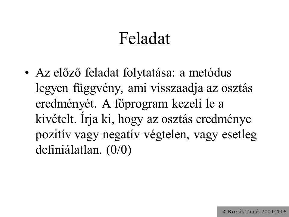 © Kozsik Tamás 2000-2006 Feladat Az előző feladat folytatása: a metódus legyen függvény, ami visszaadja az osztás eredményét. A főprogram kezeli le a