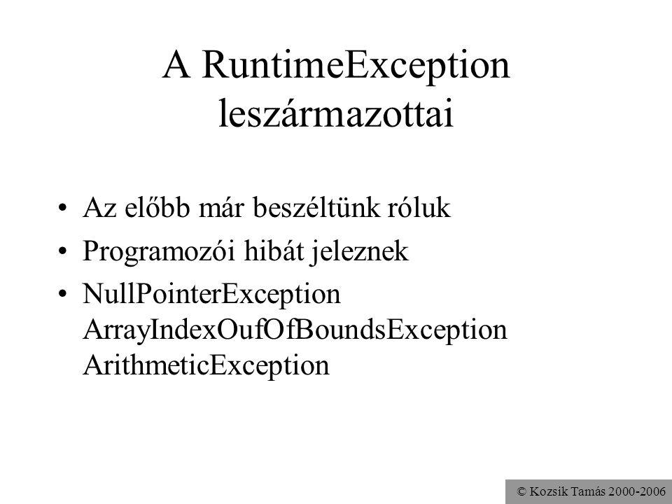 © Kozsik Tamás 2000-2006 A RuntimeException leszármazottai Az előbb már beszéltünk róluk Programozói hibát jeleznek NullPointerException ArrayIndexOuf