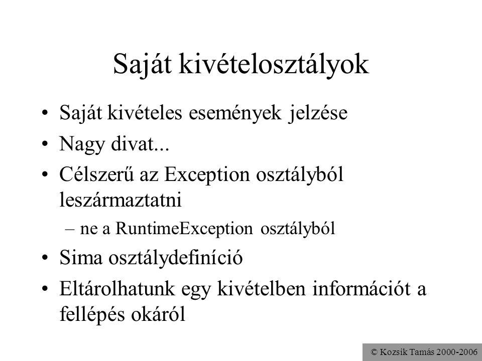© Kozsik Tamás 2000-2006 Saját kivételosztályok Saját kivételes események jelzése Nagy divat... Célszerű az Exception osztályból leszármaztatni –ne a