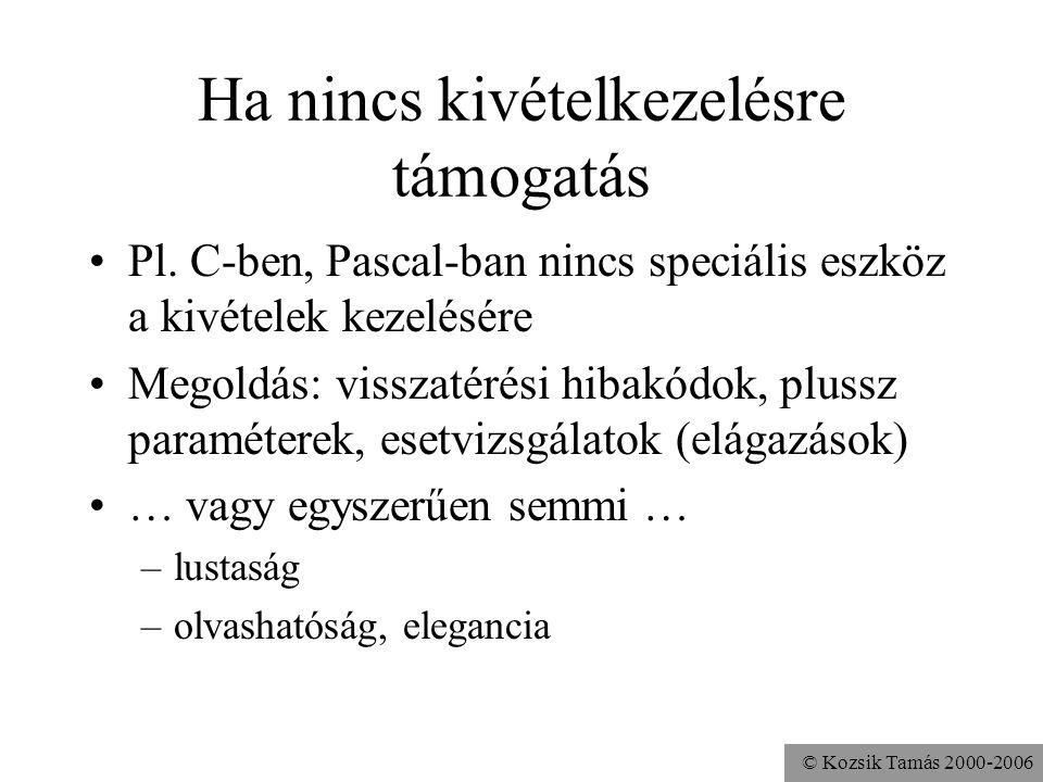© Kozsik Tamás 2000-2006 Ha nincs kivételkezelésre támogatás Pl. C-ben, Pascal-ban nincs speciális eszköz a kivételek kezelésére Megoldás: visszatérés