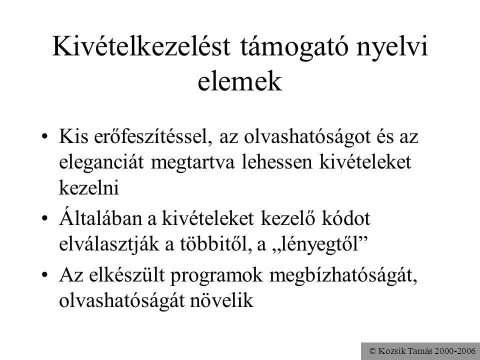 © Kozsik Tamás 2000-2006 Kivételkezelést támogató nyelvi elemek Kis erőfeszítéssel, az olvashatóságot és az eleganciát megtartva lehessen kivételeket