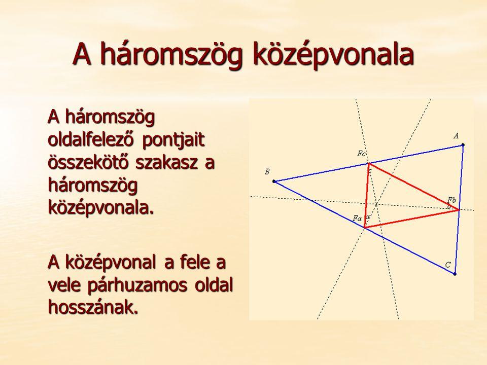 A háromszög középvonala A háromszög oldalfelező pontjait összekötő szakasz a háromszög középvonala. A középvonal a fele a vele párhuzamos oldal hosszá