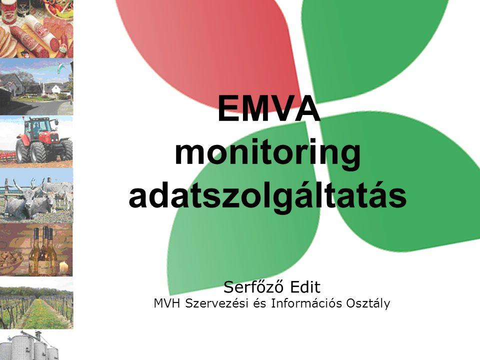 EMVA monitoring adatszolgáltatás Serfőző Edit MVH Szervezési és Információs Osztály
