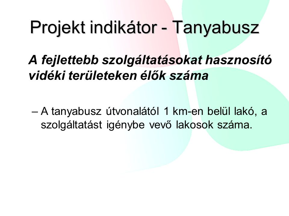 Projekt indikátor - Tanyabusz A fejlettebb szolgáltatásokat hasznosító vidéki területeken élők száma –A tanyabusz útvonalától 1 km-en belül lakó, a sz