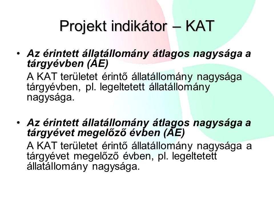 Projekt indikátor – KAT Az érintett állatállomány átlagos nagysága a tárgyévben (ÁE) A KAT területet érintő állatállomány nagysága tárgyévben, pl. le