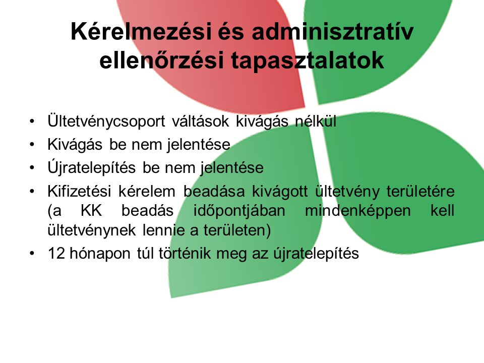 Kérelmezési és adminisztratív ellenőrzési tapasztalatok Ültetvénycsoport váltások kivágás nélkül Kivágás be nem jelentése Újratelepítés be nem jelenté