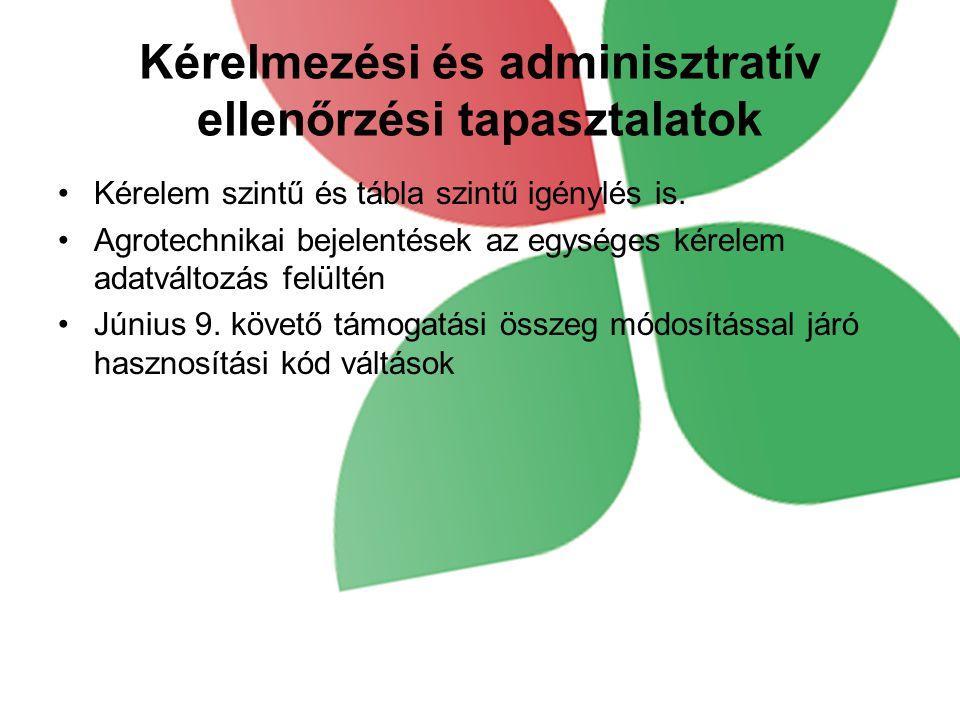 Kérelmezési és adminisztratív ellenőrzési tapasztalatok Kérelem szintű és tábla szintű igénylés is. Agrotechnikai bejelentések az egységes kérelem ada