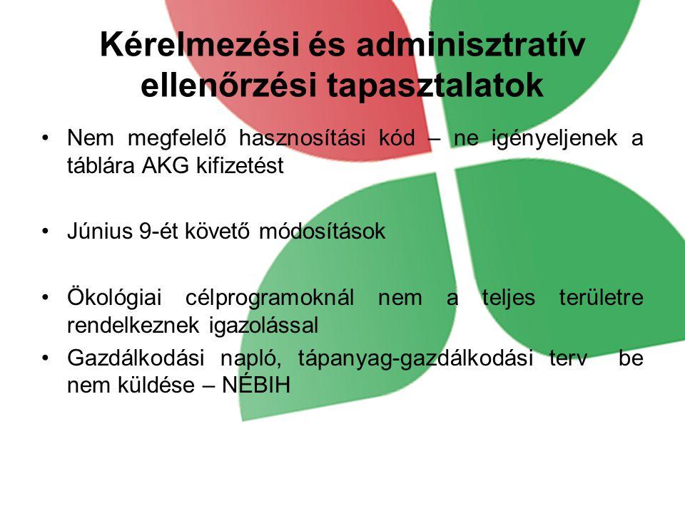Kérelmezési és adminisztratív ellenőrzési tapasztalatok Nem megfelelő hasznosítási kód – ne igényeljenek a táblára AKG kifizetést Június 9-ét követő m