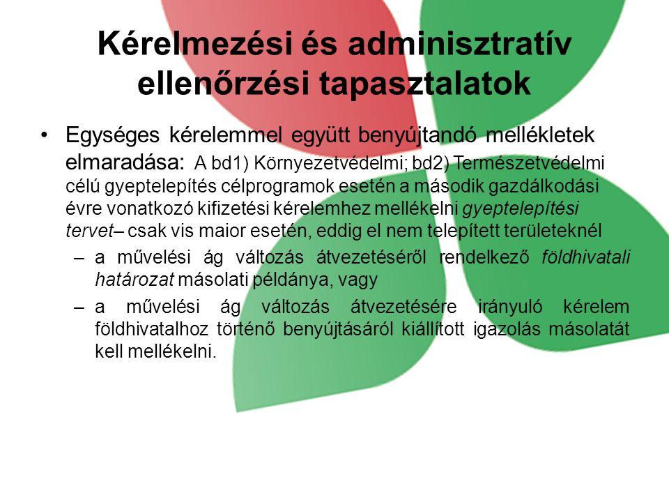 Kérelmezési és adminisztratív ellenőrzési tapasztalatok Egységes kérelemmel együtt benyújtandó mellékletek elmaradása: A bd1) Környezetvédelmi; bd2) T