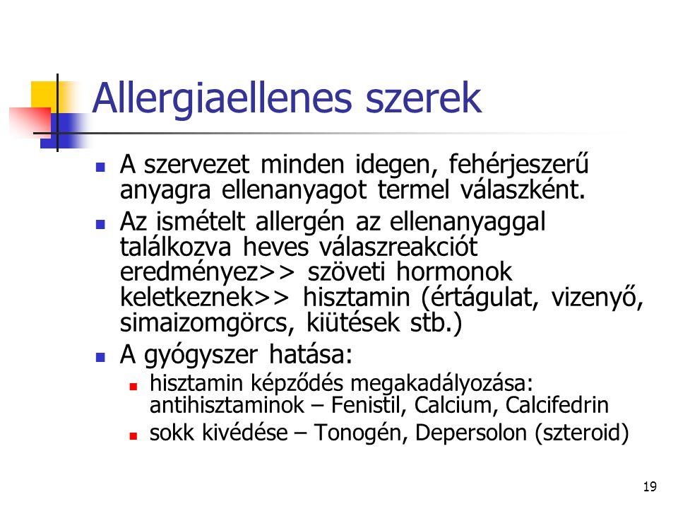 19 Allergiaellenes szerek A szervezet minden idegen, fehérjeszerű anyagra ellenanyagot termel válaszként. Az ismételt allergén az ellenanyaggal találk