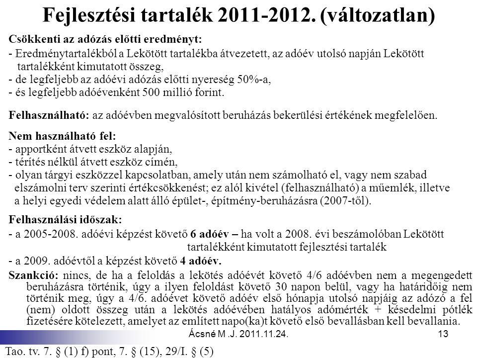 Ácsné M.J. 2011.11.24.13 Fejlesztési tartalék 2011-2012. (változatlan) Csökkenti az adózás előtti eredményt: - Eredménytartalékból a Lekötött tartalék