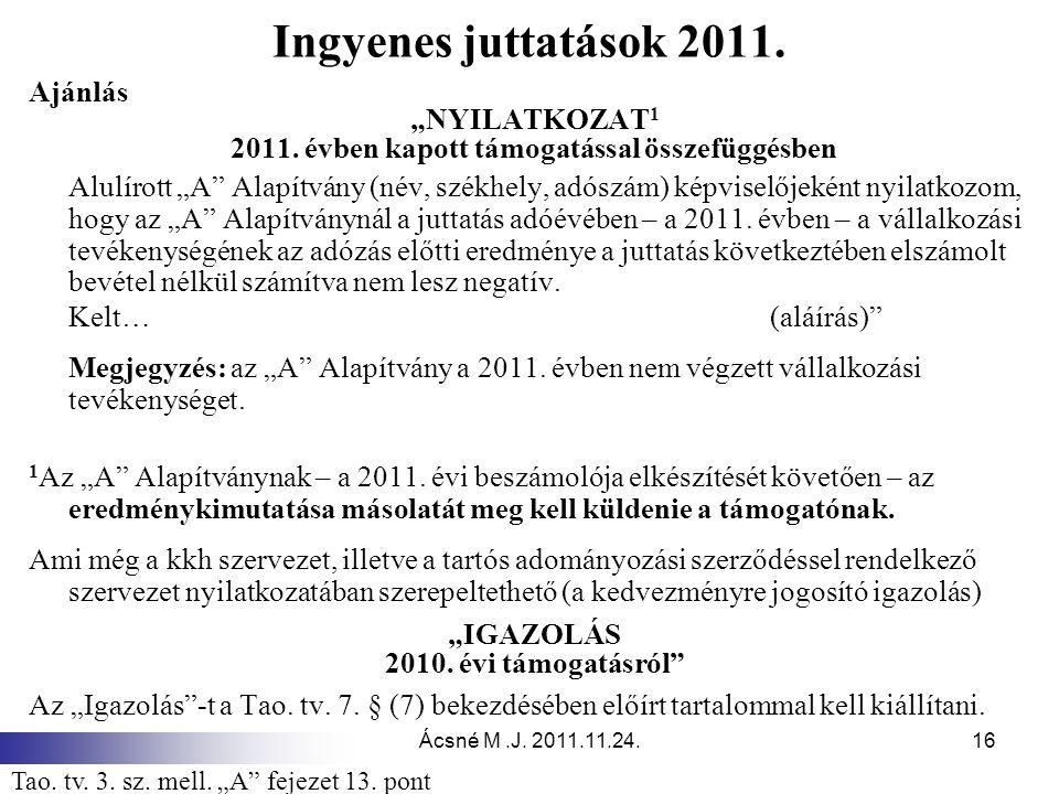"""Ácsné M.J. 2011.11.24.16 Ingyenes juttatások 2011. Ajánlás """"NYILATKOZAT 1 2011. évben kapott támogatással összefüggésben Alulírott """"A"""" Alapítvány (név"""