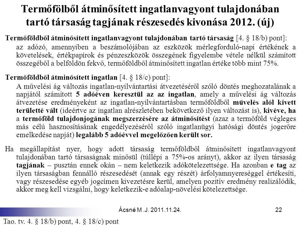 Ácsné M.J. 2011.11.24.22 Termőfölből átminősített ingatlanvagyont tulajdonában tartó társaság tagjának részesedés kivonása 2012. (új) Termőföldből átm