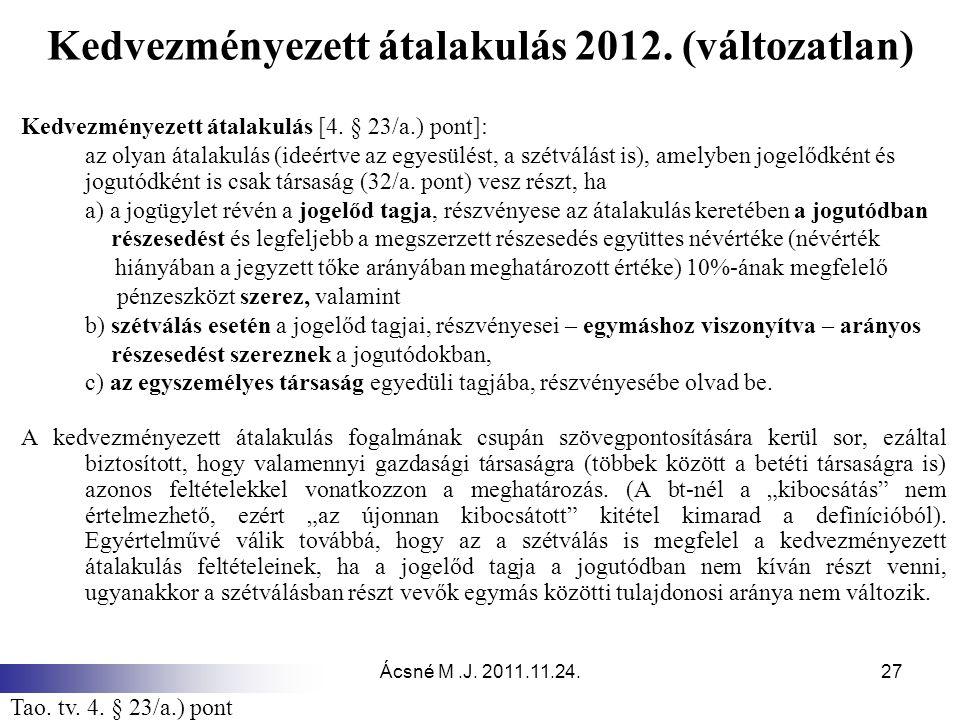 Ácsné M.J. 2011.11.24.27 Kedvezményezett átalakulás 2012. (változatlan) Kedvezményezett átalakulás [4. § 23/a.) pont]: az olyan átalakulás (ideértve a