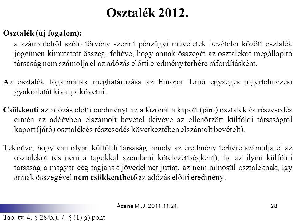 Ácsné M.J. 2011.11.24.28 Osztalék 2012. Osztalék (új fogalom): a számvitelről szóló törvény szerint pénzügyi műveletek bevételei között osztalék jogcí