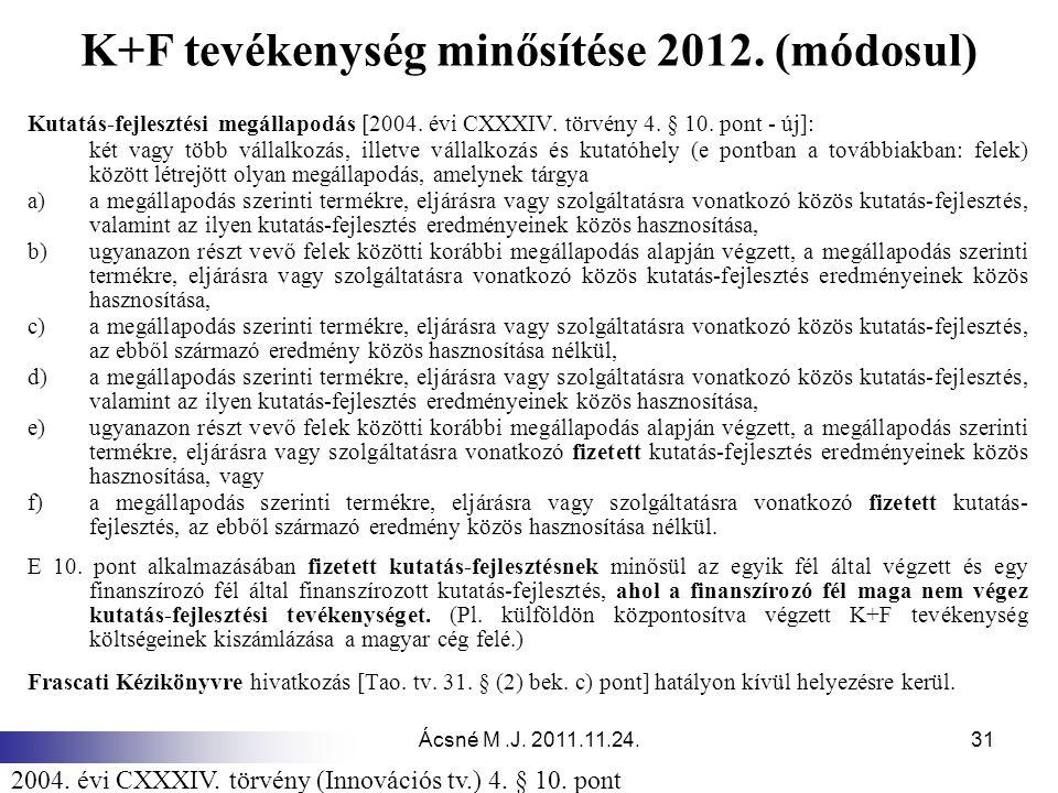 Ácsné M.J. 2011.11.24.31 K+F tevékenység minősítése 2012. (módosul) Kutatás-fejlesztési megállapodás [2004. évi CXXXIV. törvény 4. § 10. pont - új]: k